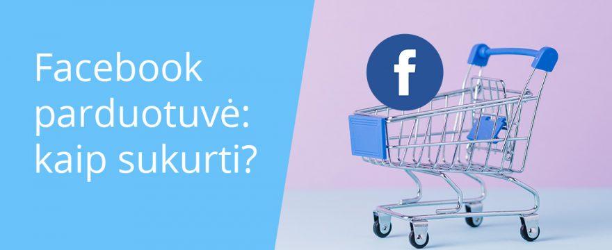Kaip sukurti Facebook parduotuvę
