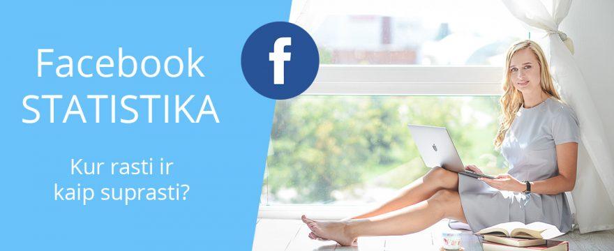 Facebook statistika: kur rasti ir kaip suprasti?